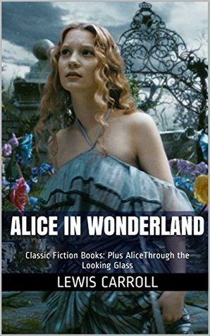 Alice in Wonderland: Classic Fiction Books: Plus AliceThrough the Looking Glass