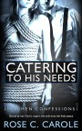 Catering to His Needs by Rose C. Carole