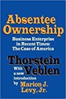 Absentee Ownership & Business Enterprise in Recent Times: The Case of America