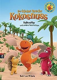 Der kleine Drache Kokosnuss - Volltreffer und andere Geschichten (Bücher zur TV-Serie 1)