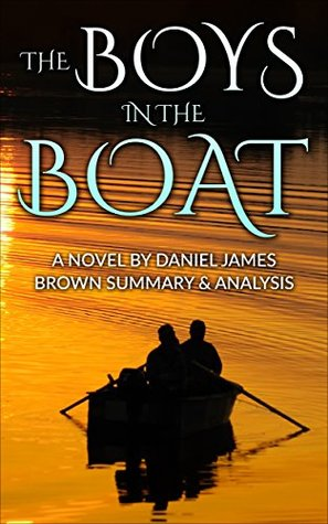 The Boys In The Boat: Novel By Daniel James Brown -- An Incredible Summary! (The Boys In The Boat: An Amazing Summary-- Audible, Audio, Audiobook, Summary, Novel, Paperback,)