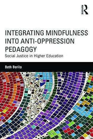 Integrating Mindfulness into Anti-Oppression Pedagogy: Social Justice in Higher Education