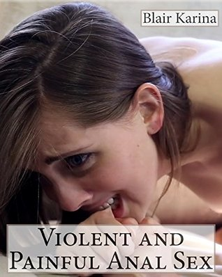 Violent and Painful Anal Sex: Five tales of brutal and