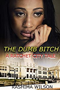 The Dumb Bitch: A Ratchet City Tale