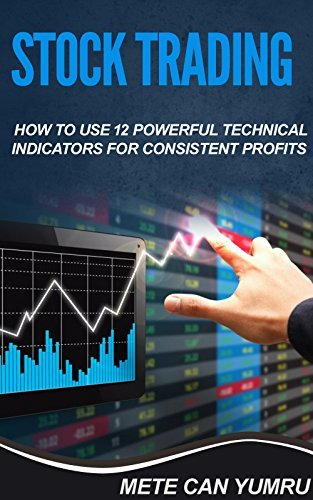Stock Trading: How To Use 12 Powerful Technical Indicators for Consistent Profits