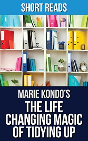 The Life Changing Magic of Tidying Up: by Marie Kondo | The Japanese Art of Decluttering and Organizing | Summary & Takeaways