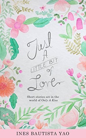 Just A Little Bit Of Love: Short stories set in the world of Only A Kiss