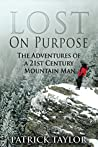 Lost on Purpose: Adventures of a 21st Century Mountain Man