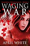 Waging War (The Immortal Descendants, #4)
