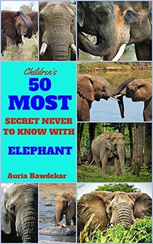 Elephant Books For Kids : 50 Most Secret Never To Know With Elephant (Children's Books for Kids Ages 3-5, Elephant Books For Kids, Children's Books with Fun Facts, Children's Books, Kids, Children)