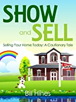 Show and Sell: Selling Your Home Today: A Cautionary Tale
