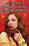 Download ebook L'amore non è mai una cosa semplice by Anna Premoli