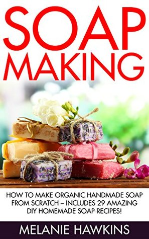 How To Make Organic Handmade Soap From