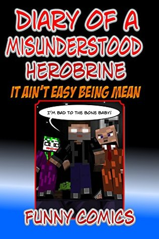 Diary Of A Minecraft Herobrine: It Ain't Easy Being Mean (Herobrine Books Book 1)