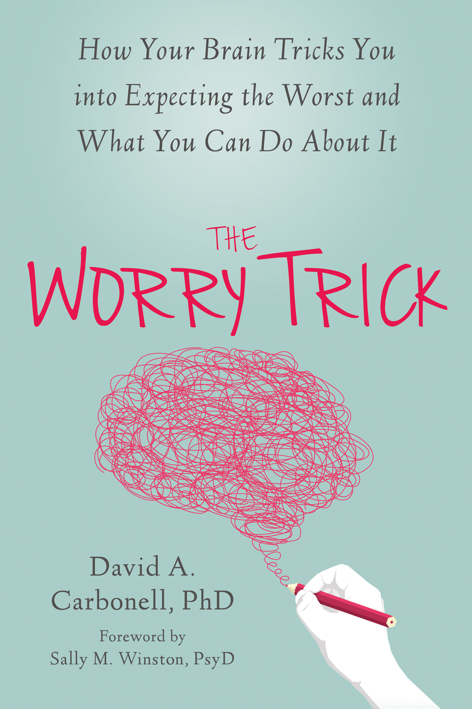 The Worry Trick - How Your Brain Tricks You into Expecting the Worst - David A Carbonell