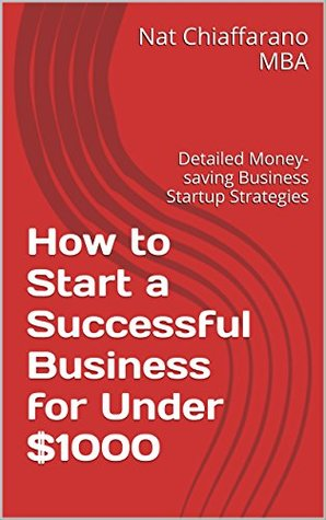 How to Start a Successful Business for Under $1000: Detailed Money-saving Business Startup Strategies