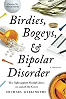 Birdies, Bogeys, and Bipolar Disorder: The Fight against Mental Illness on and off the Green