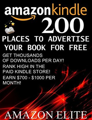 200 Places To Advertise Your Book For FREE: Promote Your Books On The Best Free Advertising Platforms! (Pictures of real income inside!) (Amazon Elite 1)