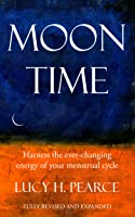 Moon Time; Harness the Ever-changing Energy of Your Menstrual Cycle
