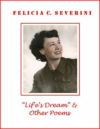 Life's Dream and Other Poems Felicia C. Severini