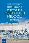 O istorie a Orientului Mijlociu by Peter Mansfield