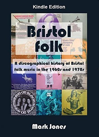 Bristol Folk: A Discographical History Of Bristol Folk Music In The 1960s and 1970s