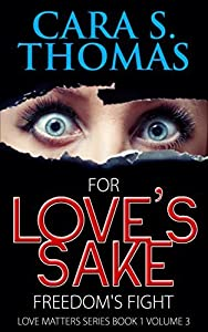 For Love's Sake: Freedom's Fight (Love Matters Book 1 3)