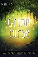 A Grimm Curse (Grimm Tales #3)