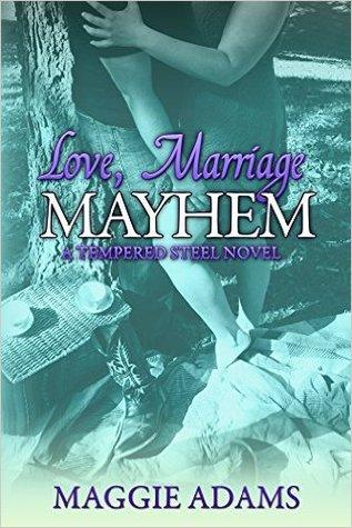 Love, Marriage & Mayhem (Tempered Steel #4)