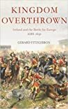 Kingdom Overthrown: The Battle for Ireland 1688-91
