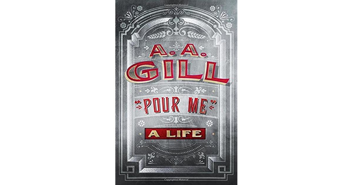 Pour Me: A Life by A A  Gill