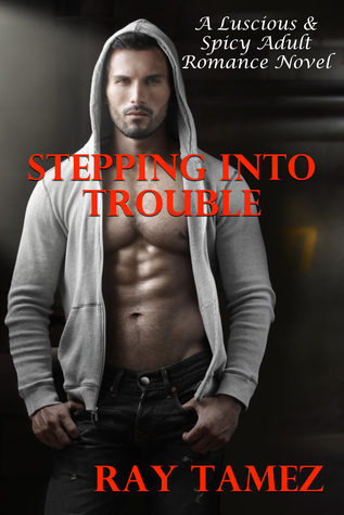 Stepping Into Trouble (A Luscious & Spicy Adult Romance Novel)