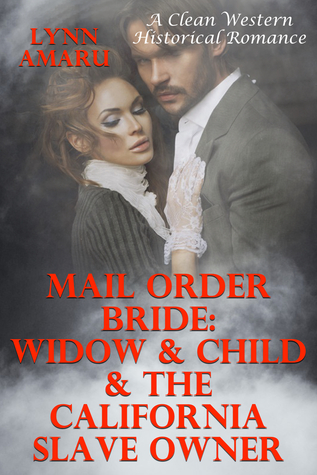 Mail Order Bride: Widow & Child & The California Slave Owner (A Clean Western Historical Romance)
