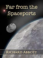 Far from the Spaceports (Far from the Spaceports, #1)