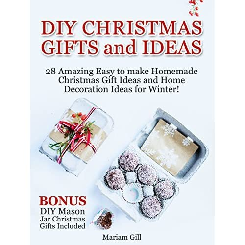 Diy Christmas Gifts And Ideas 28 Amazing Easy To Make Homemade Christmas Gift Ideas And Home Decoration Ideas For Winter Bonus Diy Mason Jar Christmas Gifts Included By Mariam Gill