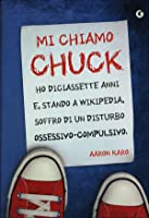 Mi chiamo Chuck, ho diciassette anni e, stando a Wikipedia, soffro di un disturbo ossessivo-compulsivo.