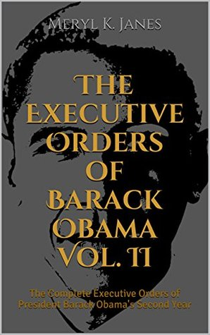 The Executive Orders of Barack Obama Vol. II: The Complete Executive Orders of President Barack Obama's Second Year