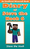 Diary of Steve the Noob 6 (An Unofficial Minecraft Book)