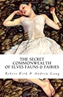 The Secret Commonwealth: of Elves, Fauns and Fairies