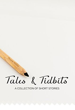 Tales and Tidbits: A Collection of Short Stories and Flash Fiction