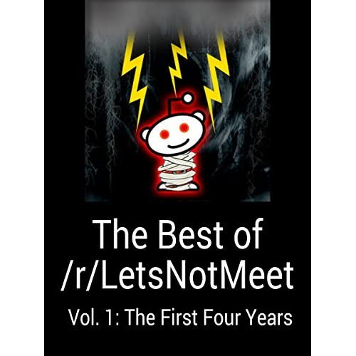 The Best Of R Letsnotmeet Vol 1 The First Four Years By U Lectra The scary stories that feature on this channel mostly come from reddit. the best of r letsnotmeet vol 1 the