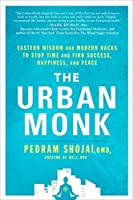 The Urban Monk:Eastern Wisdom and Modern Hacks to Stop Time and Find Success, Happiness, and Peace