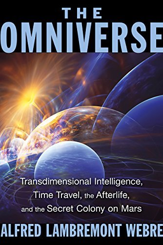 The Omniverse Transdimensional Intelligence, Time Travel, the Afterlife, and the Secret Colony on Mars