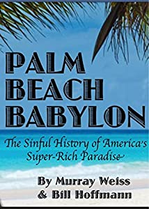 Palm Beach Babylon: The Sinful History of America's Super-Rich Paradise