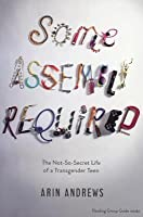 Some Assembly Required: The Not-So-Secret Life of a Transgender Teen