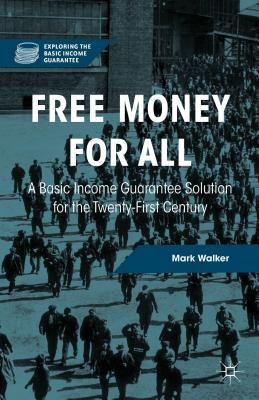 Free Money for All A Basic Income Guarantee Solution for the Twenty-First Century