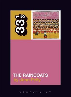 The Raincoats' The Raincoats by Jenn Pelly