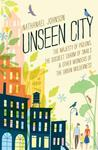 Unseen City: The Majesty of Pigeons, the Discreet Charm of Snails & Other Wonders of the Urban Wilderness