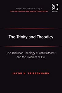 The Trinity and Theodicy: The Trinitarian Theology of von Balthasar and the Problem of Evil