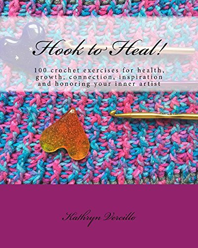 Hook-to-heal-100-crochet-exercises-for-health-growth-connection-inspiration-and-honoring-your-inner-artist